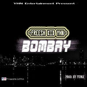 "[Music] Fresh Kid YHN – ""Bombay"" [Prod. by Tuma]"