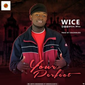 [Music] Wice – Your Perfect [Prod By Craziebless]