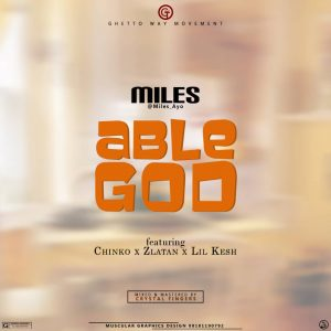 [Music] Miles Ayo – Able God ft Chinko x Zlatan x Lil Kesh