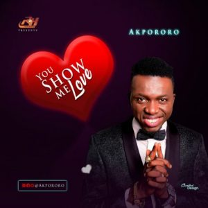 "[Music] Akpororo – ""You Show Me Love"" [Prod. By Dr. Paul]"