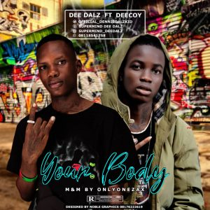 "[Music] Dee Dalz – ""Your Body"" ft. Deecoy (M&M by Incredible Mix)"