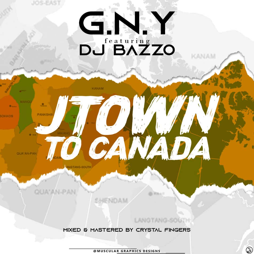 "[Music] G.N.Y Ft. Dj Bazzo – ""Jtown To Canada"" [M & M By Crystal Fingers]"