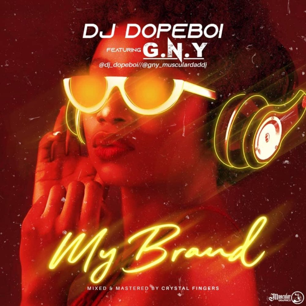 "[Music] DJ Dopeboi ft. GNY – ""My Brand"" (Mixed By Crystal Fingers)"