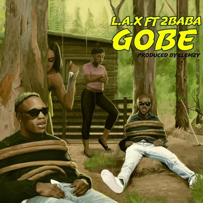 """[Music] LAX – """"Gobe"""" ft. 2Baba (Prod. By Clemzy)"""