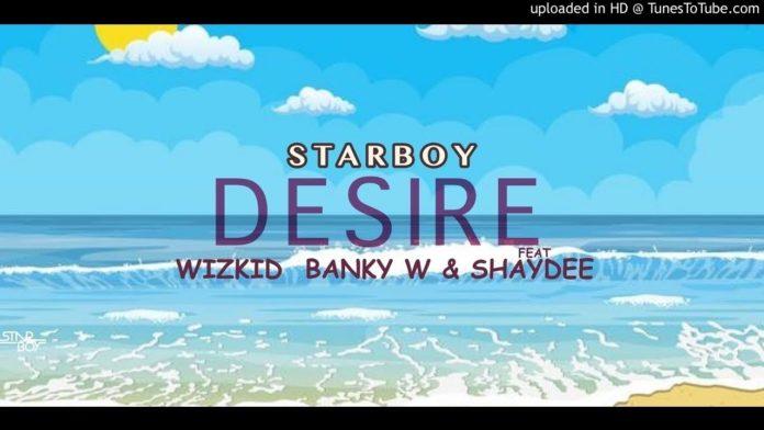 """[Music] Wizkid – """"Desire"""" Ft. Banky W & Shaydee"""