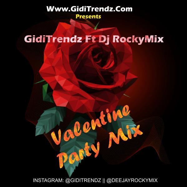 """[Mixtape] GidiTrendz Ft Dj RockyMix – """"Valentine Party Mix"""""""