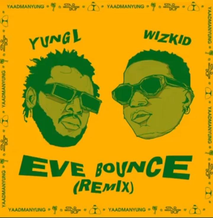 "Yung L Ft. Wizkid – ""Eve Bounce"" (Remix)"
